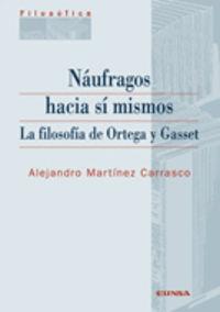 Naufragos Hacia Si Mismos - La Filosofia De Ortega Y Gasset - Alejandro Martinez Carrasco