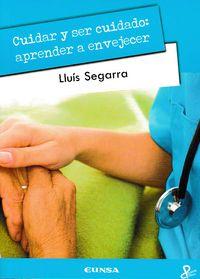 Cuidar Y Ser Cuidado - Aprender A Envejecer - Lluis Segarra
