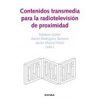 contenidos transmedia para la radiotelevision de proximidad - Esteban Galan Cubillo / Aaron Rodriguez Serrano / [ET AL. ]