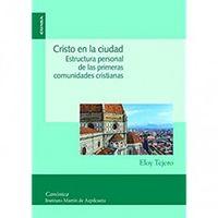 Cristo En La Ciudad - Estructura Personal De Las Primeras Comunidades Cristianas - Eloy Tejero Tejero