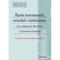 RAZON INSTRUMENTAL, SOCIEDAD E INSTITUCIONES - UNA SEMBLANZA DE MAX WEBER Y LA ESCUELA DE FRANKFURT