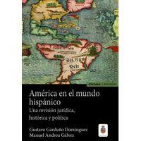 AMERICA EN EL MUNDO HISPANICO - UNA REVISION JURIDICA, HISTORICA Y POLITICA