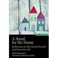 STAND FOR THE HOME, A - REFLECTIONS ON THE NATURAL FAMILY AND DOMESTIC LIFE