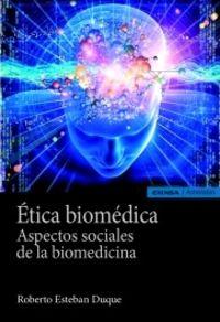 ETICA BIOMEDICA - ASPECTOS SOCIALES DE LA BIOMEDICINA