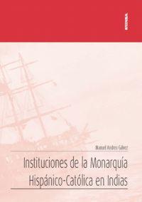 Instituciones De La Monarquia Hispanico-Catolica En Indias - Manuel Andreu Galvez