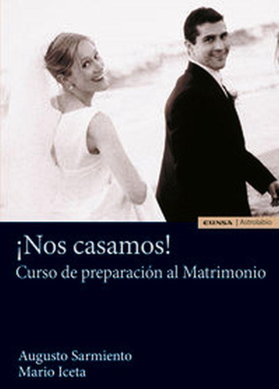¡nos Casamos! - Curso De Preparacion Al Matrimonio - Augusto Sarmiento Franco / Mario Iceta Gavicagogeascoa