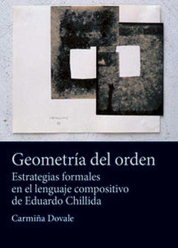 GEOMETRIA DEL ORDEN - ESTRATEGIAS FORMALES EN EL LENGUAJE COMPOSITIVO DE EDUARDO CHILLIDA