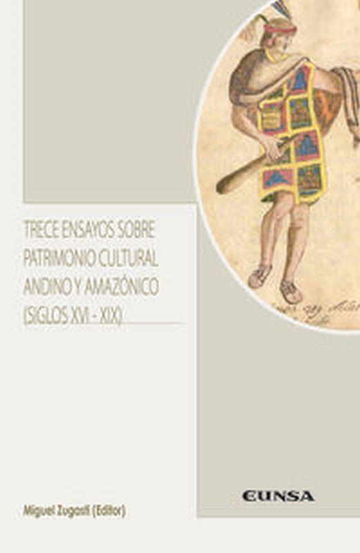 Trece Ensayos Sobre Patrimonio Cultural Andino Y Amazonico (siglos Xvi-Xix) - Miguel Zugasti Zugasti