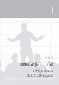 COMUNICAR PARA TRIUNFAR - 7 IDEAS PARA DOMINAR EL ARTE DE HABLAR EN PUBLICO