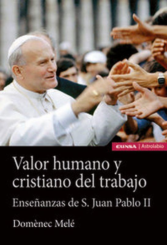 VALOR HUMANO Y CRISTIANO DEL TRABAJO - ENSEÑANZAS DE SAN JUAN PABLO II