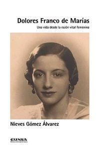 DOLORES FRANCO DE MARIAS - UNA VIDA DESDE LA RAZON VITAL FEMENINA
