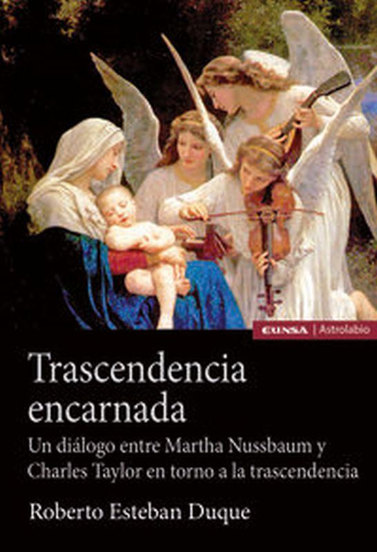 TRASCENDENCIA ENCARNADA - UN DIALOGO ENTRE MARTHA NUSSBAUM Y CHARLES TAYLOR EN TORNO A LA TRASCENDENCIA