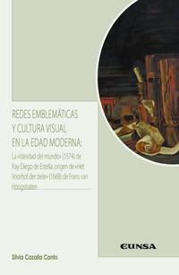 REDES EMBLEMATICAS Y CULTURA VISUAL EN LA EDAD MODERNA - LA VANIDAD DEL MUNDO (1574) DE FRAY DIEGO DE ESTELLA, ORIGEN DE HET VOORHOF DER ZIELE (1668) DE FRANS VAN HOOGSTRATEN
