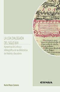 LA LOA DIALOGADA DEL SIGLO XVII - APROXIMACION CRITICA Y BIBLIOGRAFICA DE LAS BIBLIOTECAS DE MADRID Y BARCELONA