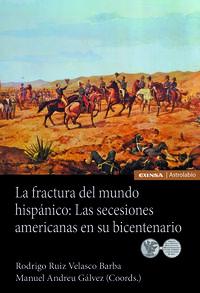 LA FRACTURA DEL MUNDO HISPANICO - LAS SECESIONES AMERICANAS EN SU BICENTENARIO
