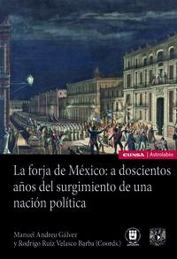 LA FORJA DE MEXICO - A DOSCIENTOS AÑOS DEL SURGIMIENTO DE UNA NACION POLITICA