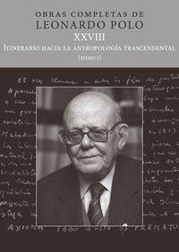 OBRAS COMPLETAS DE LEONARDO POLO XXVIII - ITINERARIO HACIA LA ANTROPOLOGIA TRASCENDENTAL I