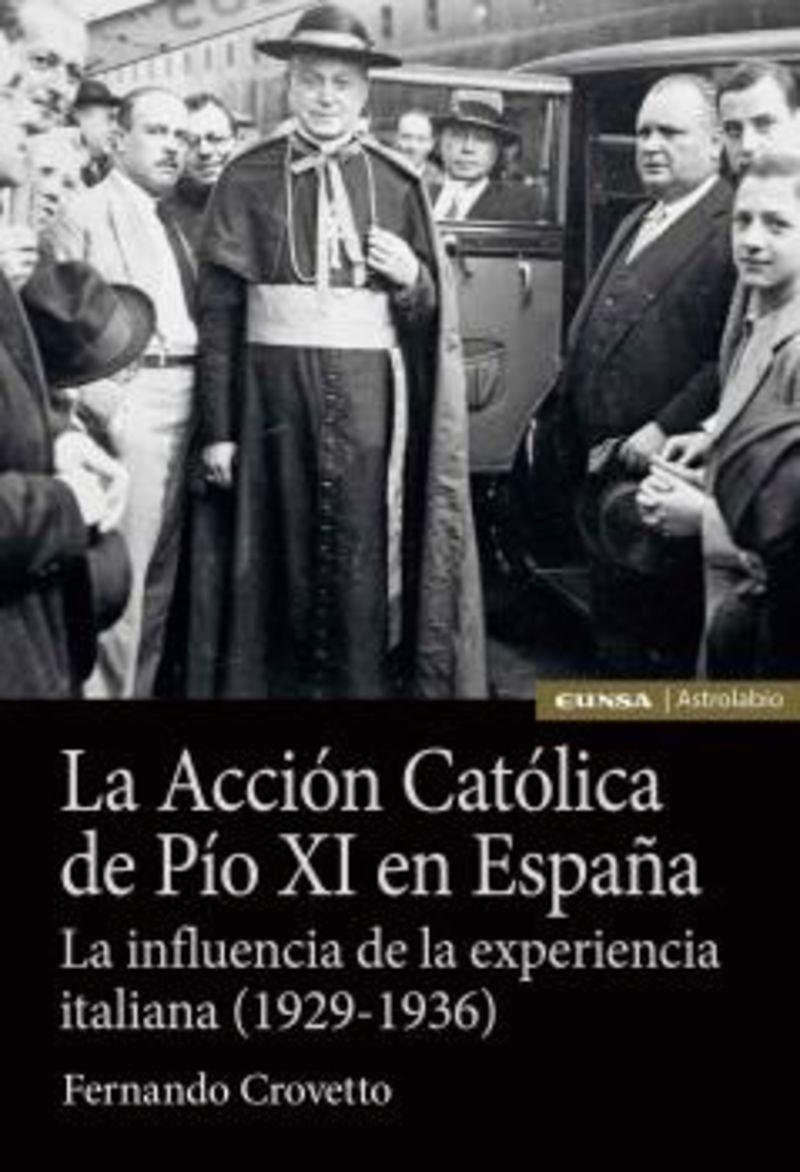 LA ACCION CATOLICA DE PIO XI EN ESPAÑA - LA INFLUENCIA DE LA EXPERIENCIA ITALIANA (1929-1936)