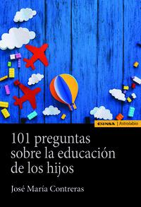 101 PREGUNTAS SOBRE EDUCACION DE LOS HIJOS