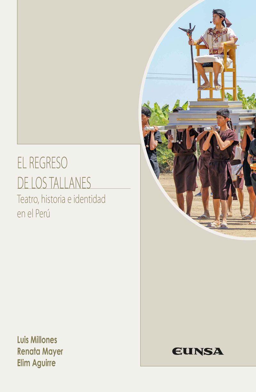 EL REGRESO DE LOS TALLANES - TEATRO, HISTORIA E IDENTIDAD EN EL PERU
