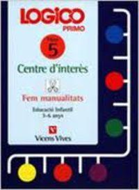 LOGICO PRIMO 5 - CENTRES D'INTERES - FEM MANUALITATS