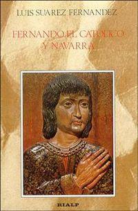 Fernando El Catolico Y Navarra - Luis Suarez Fernandez
