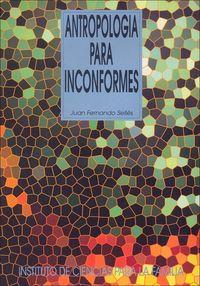 (4 Ed) Antropologia Para Inconformes - Juan Fernando Selles Dauder
