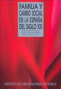 Familia Y Cambio Social En La España Del Siglo Xx - Carolina Montoro Gurich / Dolores Lopez Hernandez / Neus Caparros Civera