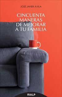 Cincuenta Maneras De Mejorar A Tu Familia - Jose Javier Avila