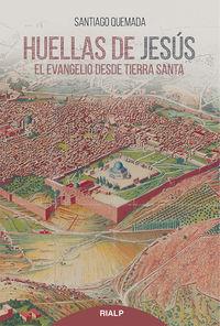 Huellas De Jesus - El Evangelio Desde Tierra Santa - Santiago Quemada