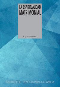 Espiritualidad Matrimonial, La - El Misterio Del Matrimonio - Augusto Sarmiento