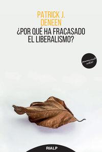 ¿por Que Ha Fracasado El Liberalismo? - Patrick Deneen