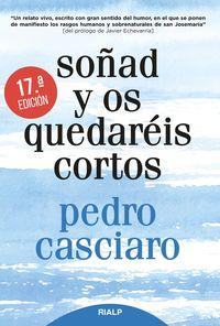 (17 ED) SOÑAD Y OS QUEDAREIS CORTOS - TESTIMONIO DEL FUNDADOR, DE UNO DE LOS MIEMBROS MAS ANTIGUOS DEL OPUS DEI