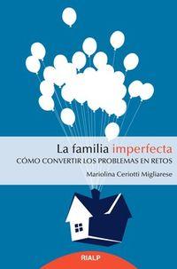 FAMILIA IMPERFECTA, LA - COMO CONVERTIR LOS PROBLEMAS EN RETOS