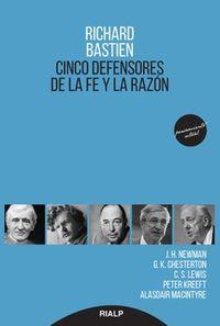 CINCO DEFENSORES DE LA FE Y LA RAZON - J. H NEWMAN, G. K. CHESTERTON, C. S. LEWIS, PETER KREEFT Y ALASDAIR MACINTYRE