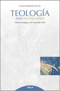 TEOLOGIA PARA INCONFORMES - CLAVES TEOLOGICAS DE LEONARDO POLO