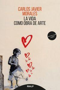 La vida como obra de arte - Carlos Javier Morales