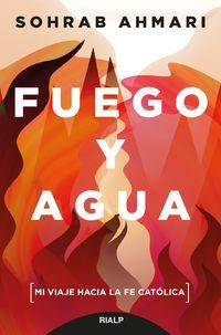 FUEGO Y AGUA - MI VIAJE HACIA LA FE CATOLICA
