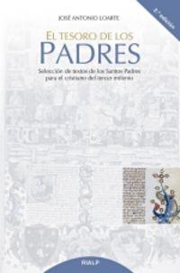 EL TESORO DE LOS PADRES - SELECCION DE TEXTOS DE LOS SANTOS PADRES PARA EL CRISTIANO DEL TERCER MILENIO