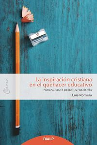 INSPIRACION CRISTIANA EN EL QUEHACER EDUCATIVO, LA - INDICACIONES DESDE LA FILOSOFIA