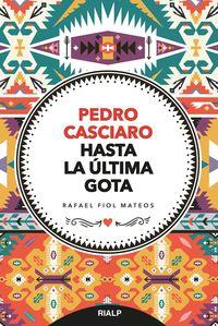 PEDRO CASCIARO - HASTA LA ULTIMA GOTA