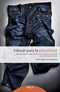 EDUCAR PARA LA PLURALIDAD - POR QUE PUEDE FRACASAR LA EDUCACION FAMILIAR EN LA ADOLESCENCIA
