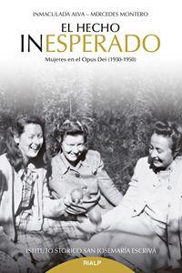 EL HECHO INESPERADO - MUJERES EN EL OPUS DEI (1930-1950)