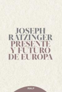 PRESENTE Y FUTURO DE EUROPA - SUS FUNDAMENTOS HOY Y MAÑANA