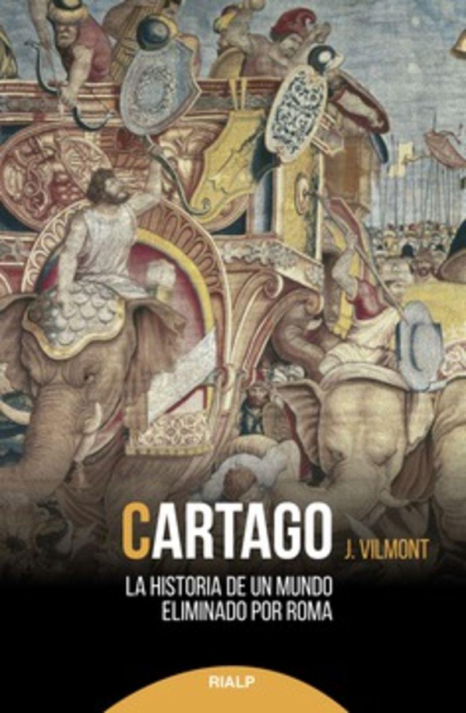 CARTAGO - LA HISTORIA DE UN MUNDO ELIMINADO POR ROMA