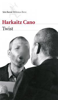 Twist (2012 Premio De La Critica De Euskadi) - Harkaitz Cano