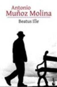 Beatus Ille - Antonio Muñoz Molina