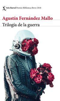 Trilogia De La Guerra (premio Biblioteca Breve 2018) - Agustin Fernandez Mallo