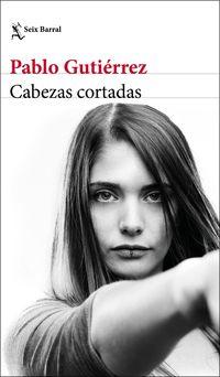 Cabezas Cortadas - Pablo Gutierrez