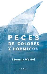 Peces De Colores Y Hormigon - Maartje Wortel